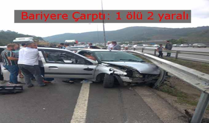 Bariyere çarpan otomobil de: 1 ölü, 2 yaralı