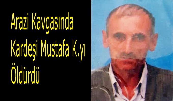 Arazi anlaşmazlığı nedeniyle kardeşler arasında çıkan silahlı kavgada bir kişi öldü