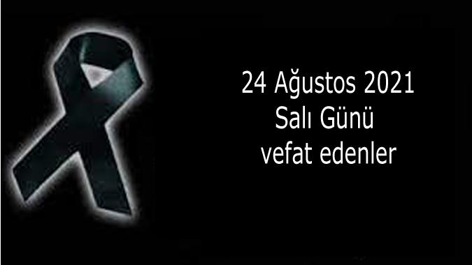 24 Ağustos 2021 Salı Günü Vefat Edenler