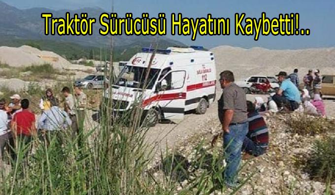 Traktör Sürücüsü Kazada Öldü!..