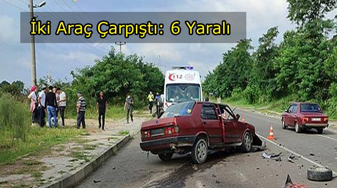 İki Aracın Çarpıştığı Kazada :6 Yaralı
