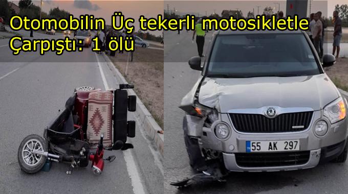 Otomobilin üç tekerli motosikletle çarpışması sonucu :1 Ölü
