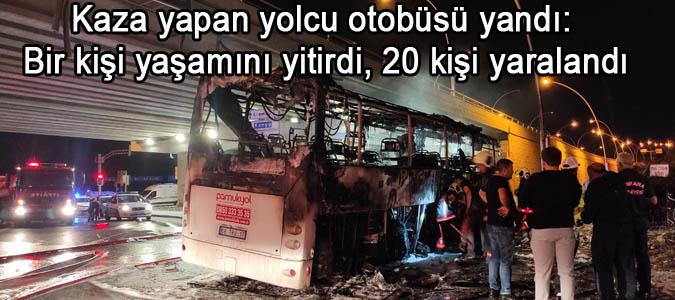 Kaza yapan yolcu otobüsü yandı: Bir kişi yaşamını yitirdi, 20 kişi yaralandı