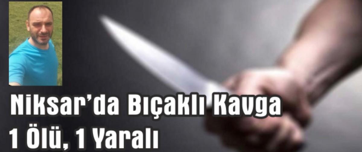 Niksar'da Bıçaklı Kavga 1 Ölü, 1 Yaralı