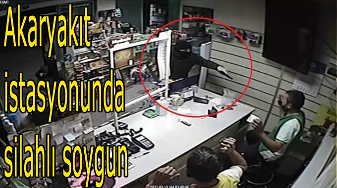 Akaryakıt istasyonunda silahlı soygun
