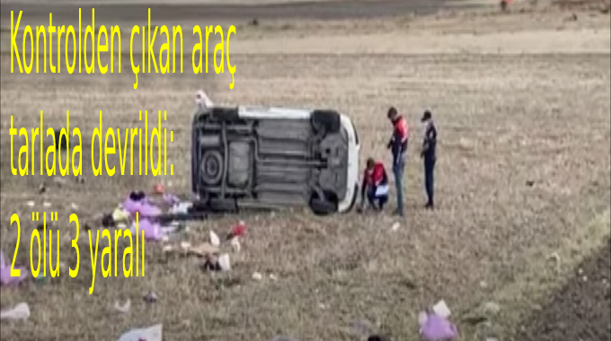 Kontrolden çıkan araç tarlaya devrildi:2 ölü 3 yaralı