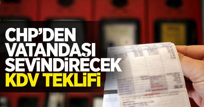 CHP'den vatandaşı sevindirecek KDV teklifi