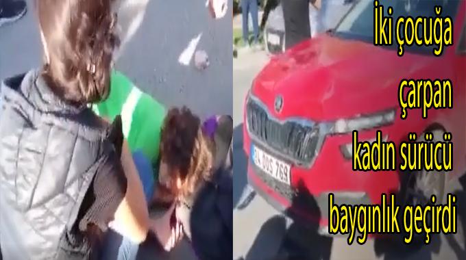 İki çocuğa çarpan kadın sürücü baygınlık geçirdi