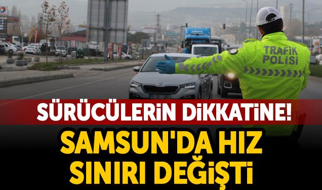 Sürücülerin Dikkatine! Samsun'da Hız Sınırı Değişti