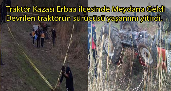 Bir Traktör Kazası Erbaa dan...Devrilen traktörün sürücüsü öldü!