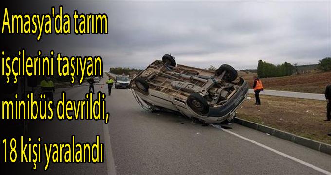 Amasya ilimizde tarım işçilerini taşıyan minibüs kaza, 18 yaralı