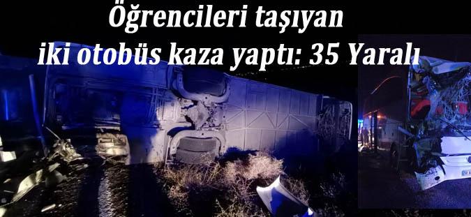 Öğrencileri taşıyan iki otobüs kaza yaptı: 35 Yaralı