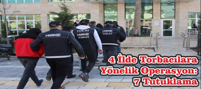 4 İlde Torbacılara Yönelik Operasyon: 7 Tutuklama