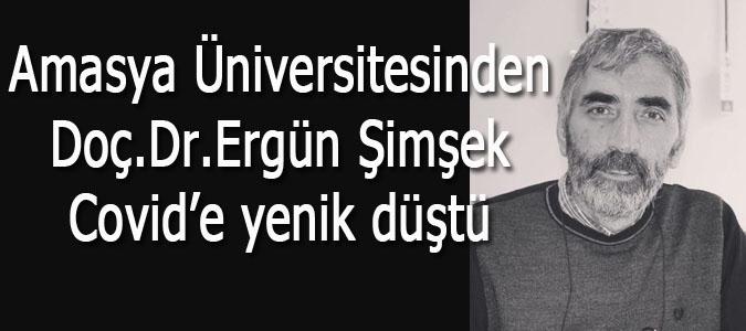 Amasya Üniversitesi Öğretim Görevlisi Doç.Dr.Ergün Şimşek Covid'e yenik düştü