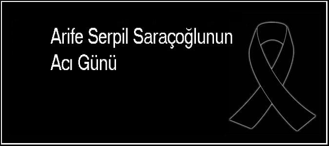 Arife Serpil Saraçoğlunun Acı Günü