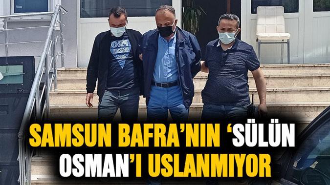 Bafra'nın 'Sülün Osman'ı Uslanmıyor