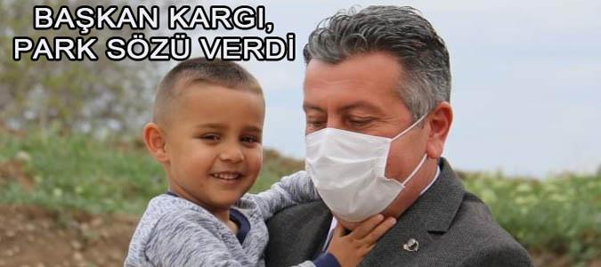 BAŞKAN KARGI,PARK SÖZÜ VERDİ