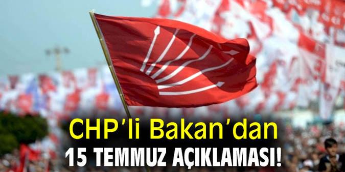 CHP'li Bakan'dan 15 Temmuz açıklaması!