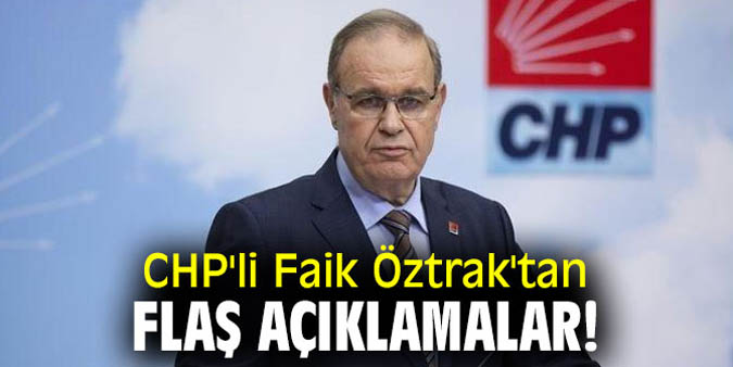 CHP'li Faik Öztrak'tan flaş açıklamalar!