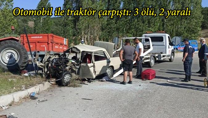 Otomobil ile traktör çarpıştı: 3 ölü, 2 yaralı