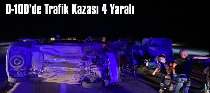 D-100'de Trafik Kazası 4 Yaralı