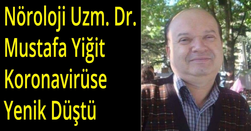 Doktor Yiğit Koronavirüse Yenik Yüştü