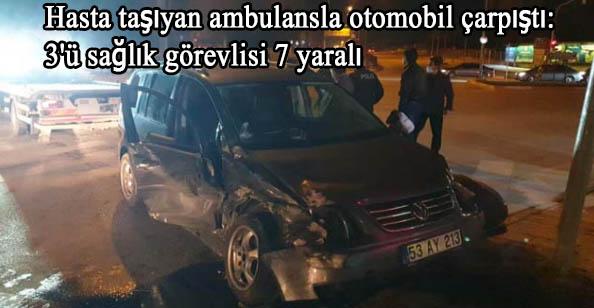 Hasta taşıyan ambulansla otomobil çarpıştı: 3'ü sağlık görevlisi 7 yaralı