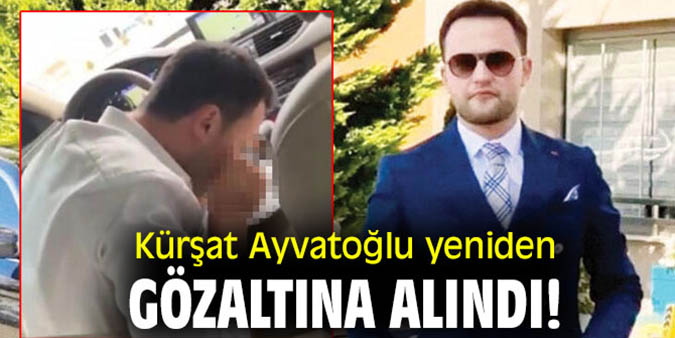 Kürşat Ayvatoğlu yeniden gözaltına alındı!