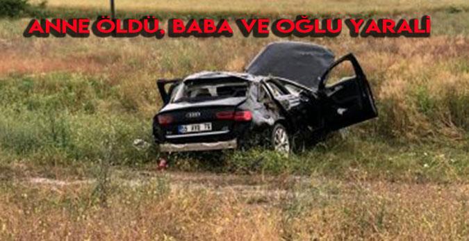 Osmancık'ta üzücü kaza: Anne öldü, baba ve oğlu yaralı