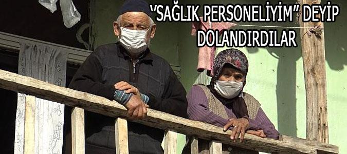 ''SAĞLIK PERSONELİYİM'' DEYİP DOLANDIRDILAR
