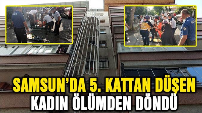 Samsun'da 5. kattan düşen kadın ölümden döndü