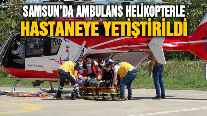 Samsun'da ambulans helikopterle hastaneye yetiştirildi