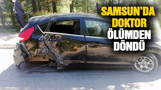 Samsun'da aracıyla kaza yapan doktor ölümden döndü