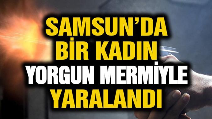 Samsun'da bir kadın yorgun mermiyle yaraladı