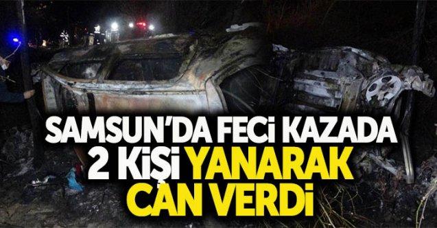 Samsun'da feci kazada 2 kişi yanarak can verdi!