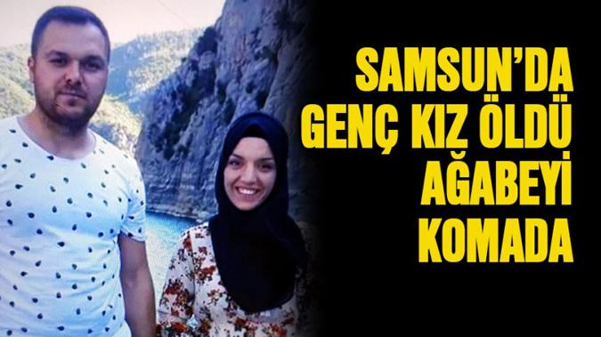 Samsun'da genç kız öldü, ağabeyi komada