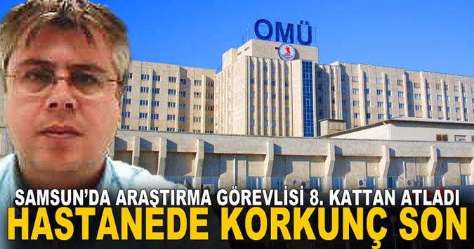 Samsun'da hastanenin 8. katından atlayan araştırma görevlisi hayatını kaybetti
