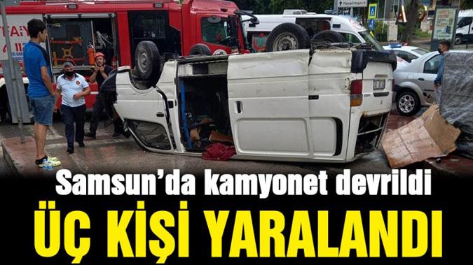 Samsun'da kamyonet devrildi: 3 yaralı