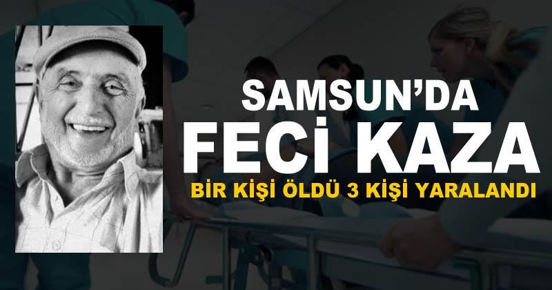 Samsun'da kaza: Bir ölü 3 yaralı