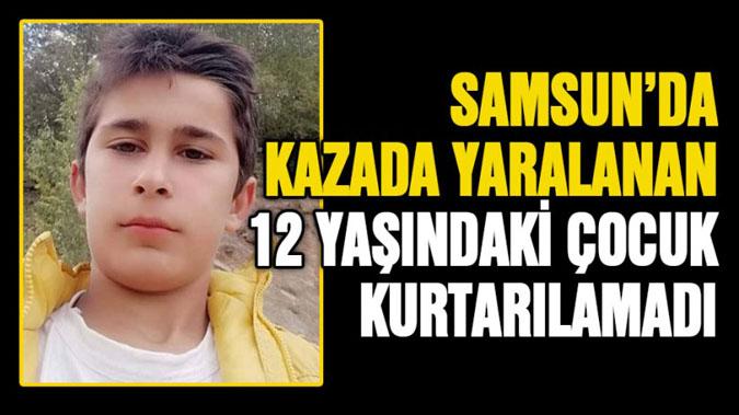 Samsun'da kazada yaralanan çocuk kurtarılamadı