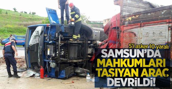 Samsun'da mahkumların bulunduğu araç devrildi: 5'i asker 10 yaralı