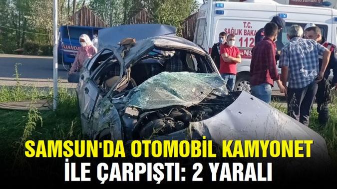 Samsun'da otomobil kamyonetle çarpıştı: 2 yaralı