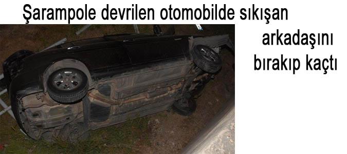 Şarampole devrilen otomobilde sıkışan arkadaşını bırakıp kaçtı