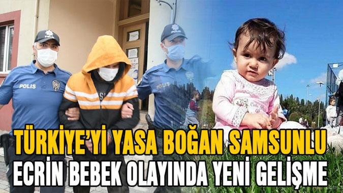 Türkiye'yi yasa boğan Samsunlu Ecrin bebek olayında yeni gelişme