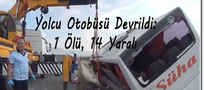 Yolcu Otobüsü Devrildi: 1 Ölü, 14 Yaralı