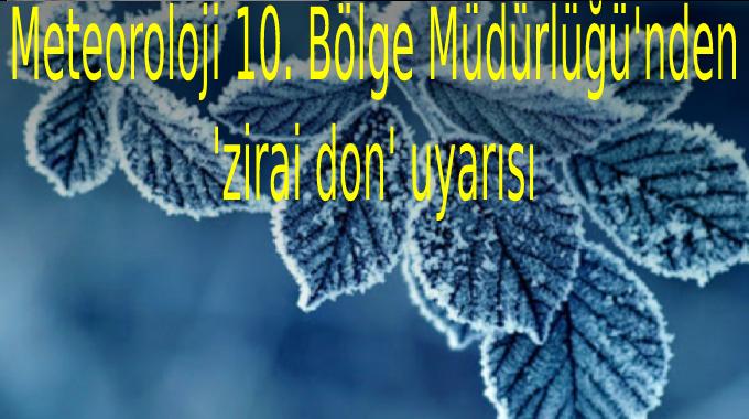 Meteoroloji 10. Bölge Müdürlüğü 'zirai don' uyarısı