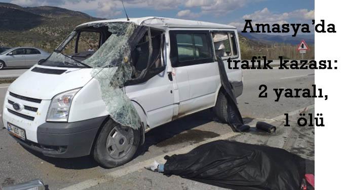 Amasya'da trafik kazası: 2 yaralı, 1 ölü