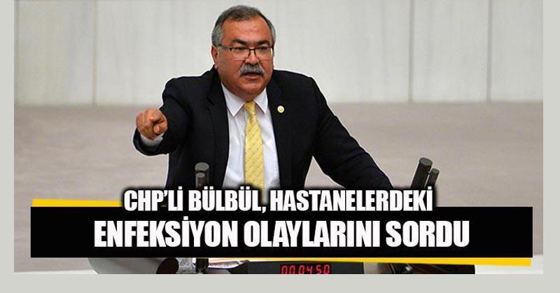 CHP'li Bülbül, hastanelerdeki enfeksiyon olaylarını sordu